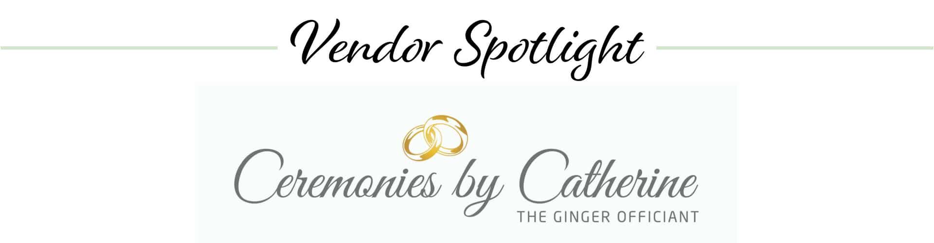 Vendor Spotlight Ceremonies by Catherine - The Ginger Officiant