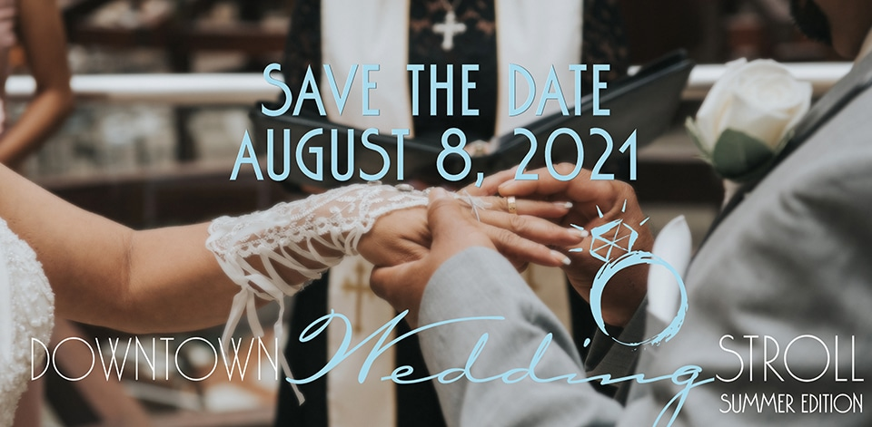 Downtown Wedding Stroll save the date August 8, 2021