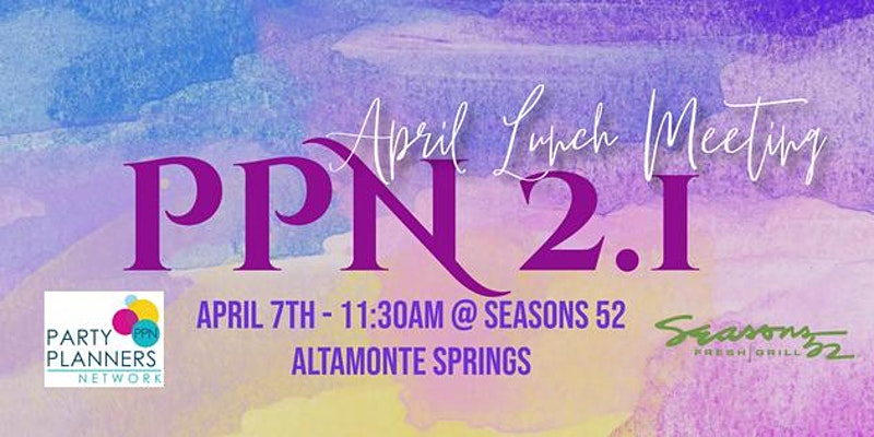 PPN April Lunch Meeting on April 7th at Seasons 52 in Altamonte Springs