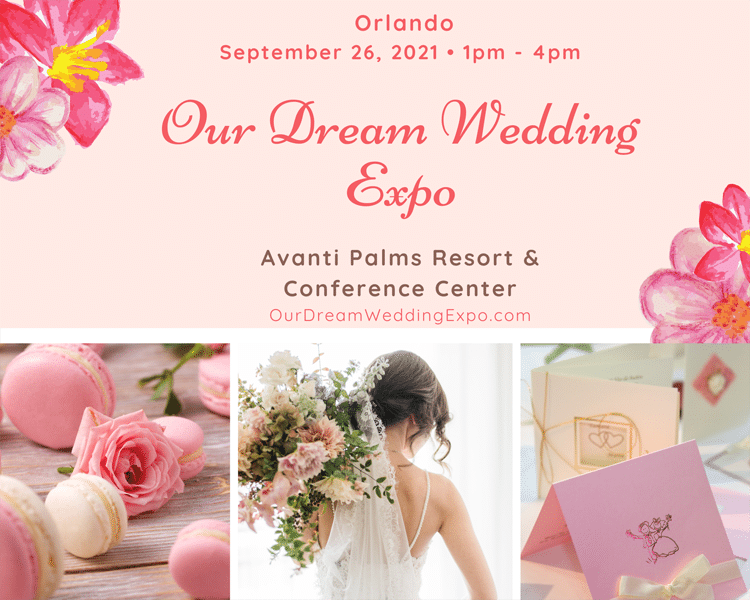 Our Dream Wedding Expo at Avanti Palms Resort and Conference Center in Orlando on September 26th, 2021 from 1-4pm